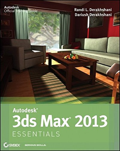 Autodesk 3ds Max 2013 Essentials (Autodesk Official Training Guide) By Dariush Derakhshani