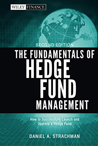 The Fundamentals of Hedge Fund Management By Daniel A. Strachman