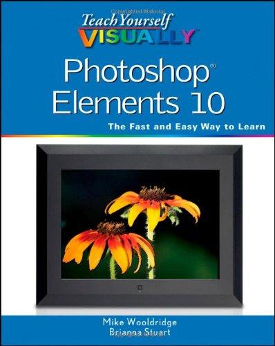 Teach Yourself Visually Photoshop Elements 10 (Teach Yourself VISUALLY (Tech)) By Mike Wooldridge