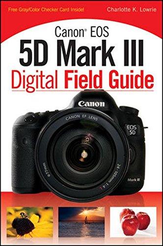 Canon EOS 5D Mark III Digital Field Guide By Charlotte K. Lowrie