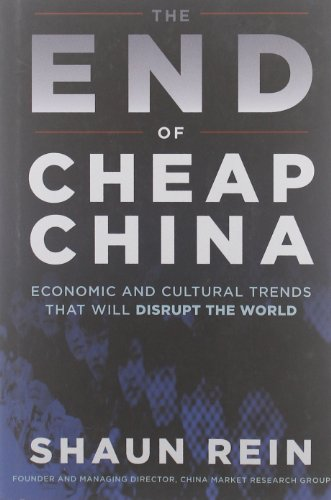 The End of Cheap China: Economic and Cultural Trends That Will Disrupt the World by Shaun Rein