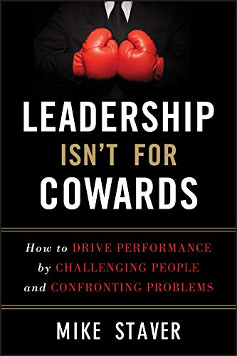 Leadership Isn't For Cowards By Mike Staver