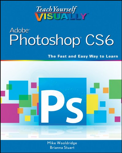 Teach Yourself VISUALLY Adobe Photoshop CS6 By Mike Wooldridge