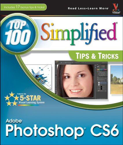 Adobe Photoshop CS6 Top 100 Simplified Tips and Tricks by Lynette Kent