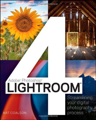 Lightroom 4: Streamlining Your Digital Photography Process by Nat Coalson