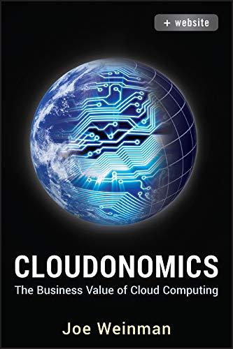 Cloudonomics: The Business Value of Cloud Computing + Website By Joe Weinman