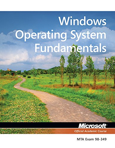 Exam 98-349 MTA Windows Operating System Fundamentals (Microsoft Official Academic Course) By Microsoft Official Academic Course