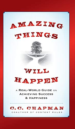 Amazing Things Will Happen By C. C. Chapman