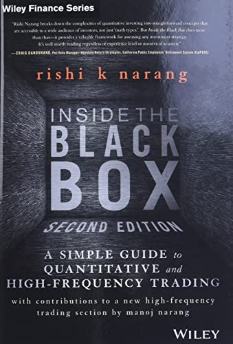 Inside the Black Box: A Simple Guide to Quantitative and High Frequency Trading (Wiley Finance) By Rishi K. Narang