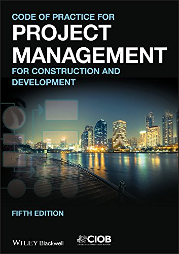 Code of Practice for Project Management for       Construction and Development 5E by Chartered Institute of Building