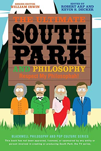 The Ultimate South Park and Philosophy: Respect My Philosophah! by Robert Arp