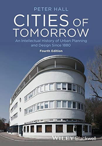 Cities of Tomorrow: An Intellectual History of Urban Planning and Design Since 1880 by Peter Hall