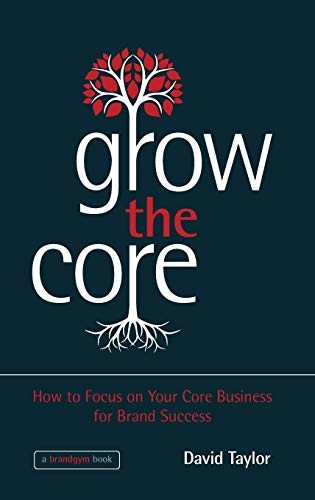 Grow the Core By David Taylor
