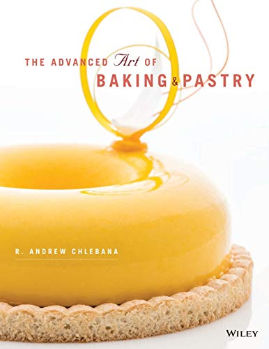 The Advanced Art of Baking & Pastry By R. Andrew Chlebana