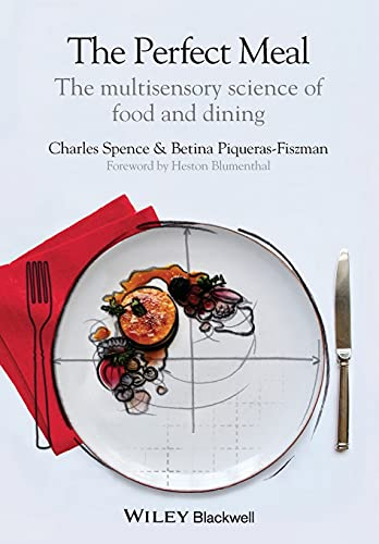 The Perfect Meal: The Multisensory Science of Food and Dining By Charles Spence