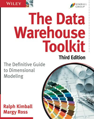 The Data Warehouse Toolkit: The Definitive Guide to Dimensional Modeling, 3rd Edition By Ralph Kimball