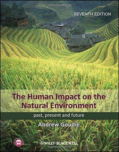 The Human Impact on the Natural Environment: Past, Present, and Future By Andrew S. Goudie