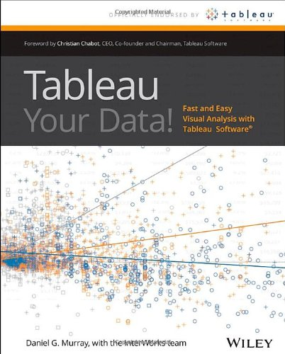 Tableau Your Data!: Fast and Easy Visual Analysis with Tableau Software By Dan Murray