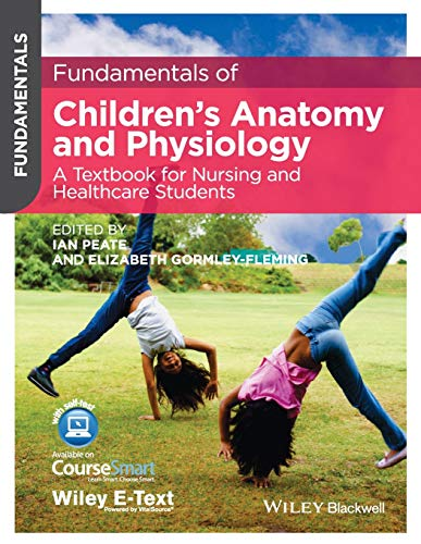 Fundamentals of Children's Anatomy and Physiology: A Textbook for Nursing and Healthcare Students By Edited by Ian Peate