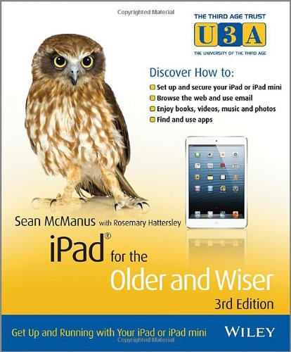 iPad for the Older and Wiser Get Up and Running with Your iPad or iPad mini By Sean McManus