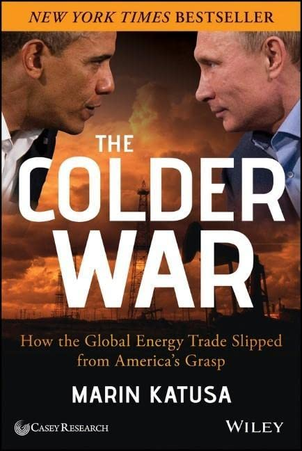 The Colder War: How the Global Energy Trade Slipped From America's Grasp by Marin Katusa