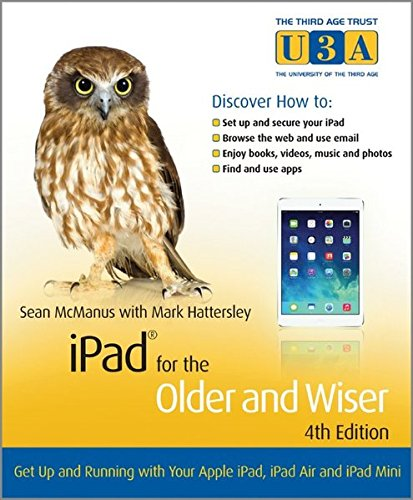 iPad for the Older and Wiser: Get Up and Running with Your Apple iPad, iPad Air and iPad Mini by Sean McManus