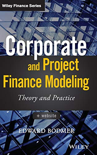 Corporate and Project Finance Modeling By Edward Bodmer