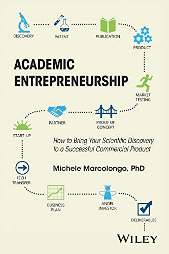 Academic Entrepreneurship: How to Bring Your Scientific Discovery to a Successful Commercial Product by Michele Marcolongo