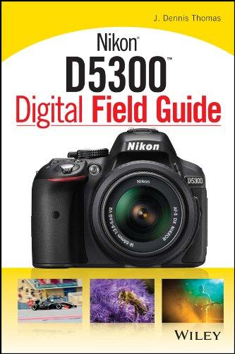 Nikon D5300 Digital Field Guide By J. Dennis Thomas