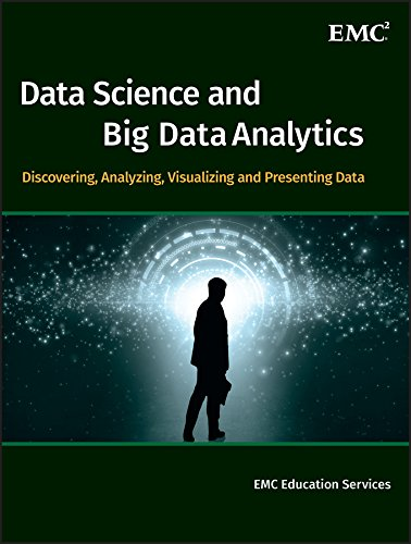 Data Science and Big Data Analytics: Discovering, Analyzing, Visualizing and Presenting Data By Edited by EMC Education Services