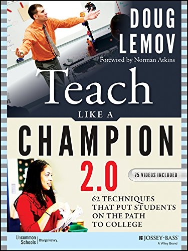 Teach Like a Champion 2.0: 62 Techniques that Put Students on the Path to College By Doug Lemov