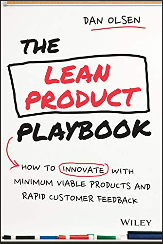 The Lean Product Playbook: How to Innovate with Minimum Viable Products and Rapid Customer Feedback By Dan Olsen