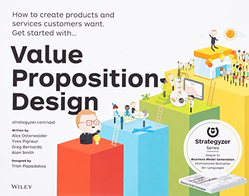 Value Proposition Design: How to Create Products and Services Customers Want (Strategyzer) By Alexander Osterwalder