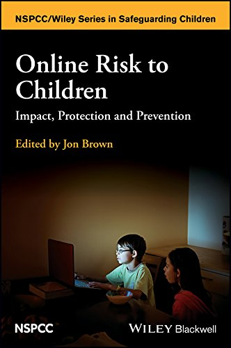 Online Risk to Children: Impact, Protection and Prevention (Wiley Child Protection & Policy Series) By Edited by Jon Brown