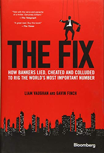 The Fix: How Bankers Lied, Cheated and Colluded to Rig the World's Most Important Number by Liam Vaughan