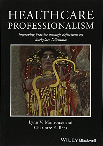 Healthcare Professionalism: Improving Practice through Reflections on Workplace Dilemmas By Lynn V. Monrouxe