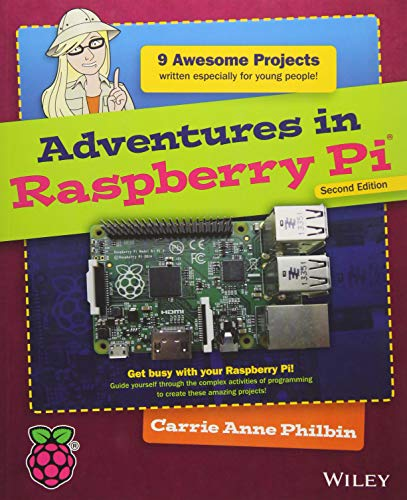 Adventures in Raspberry Pi By Carrie Anne Philbin
