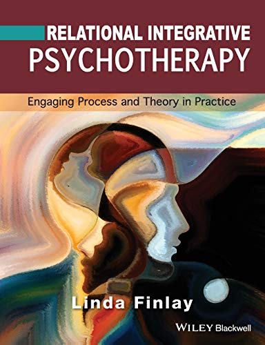 Relational Integrative Psychotherapy: Engaging Process and Theory in Practice By Linda Finlay
