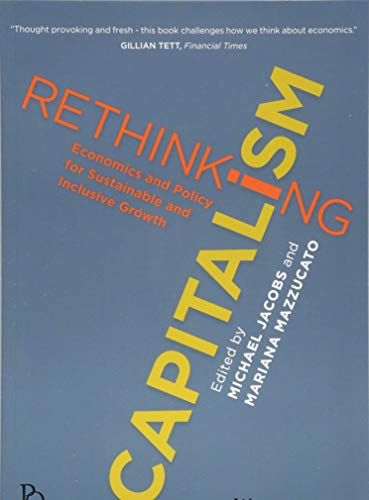 Rethinking Capitalism: Economics and Policy for Sustainable and Inclusive Growth by Mariana Mazzucato