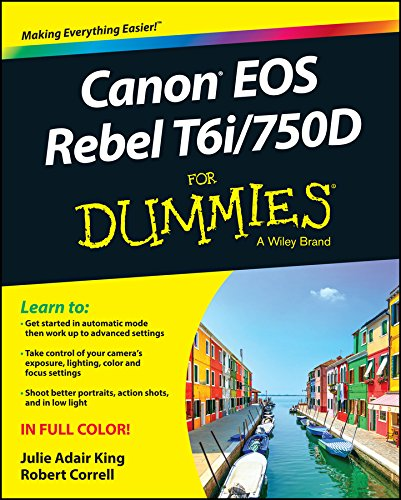 Canon EOS Rebel T6i / 750D For Dummies (For Dummies (Computer/tech)) By Julie Adair King