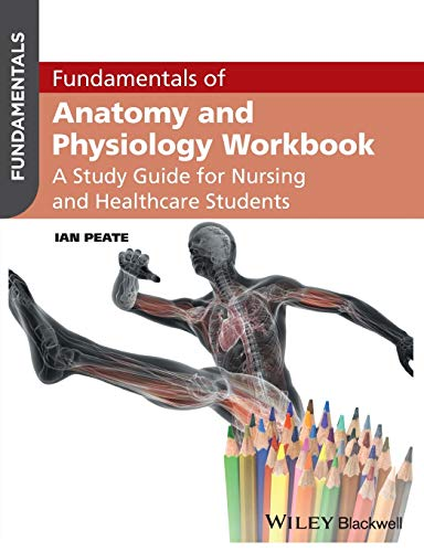 Fundamentals of Anatomy and Physiology Workbook: A Study Guide for Nurses and Healthcare Students by Ian Peate