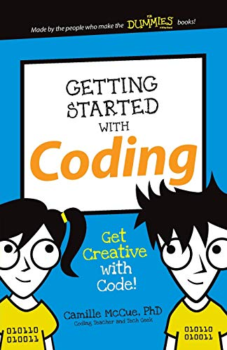 Getting Started with Coding: Get Creative with Code! (Dummies Junior) By Camille McCue