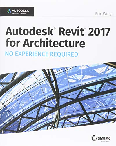 Autodesk Revit 2017 for Architecture By Eric Wing