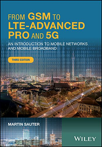 From GSM to LTE-Advanced Pro and 5G: An Introduction to Mobile Networks and Mobile Broadband By Martin Sauter