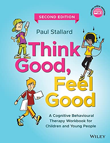 Think Good, Feel Good: A Cognitive Behavioural Therapy Workbook for Children and Young People By Paul Stallard