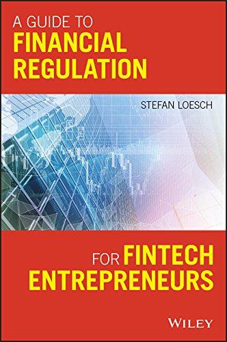 A Guide to Financial Regulation for Fintech Entrepreneurs By Stefan Loesch
