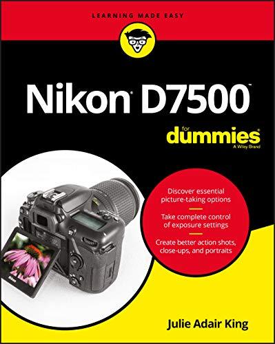 Nikon D7500 For Dummies By Julie Adair King
