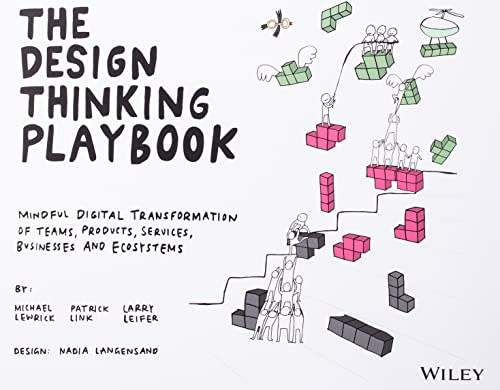 The Design Thinking Playbook: Mindful Digital Transformation of Teams, Products, Services, Businesses and Ecosystems By Michael Lewrick