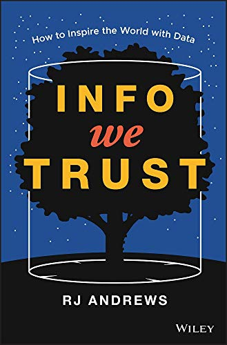 Info We Trust: How to Inspire the World with Data By RJ Andrews