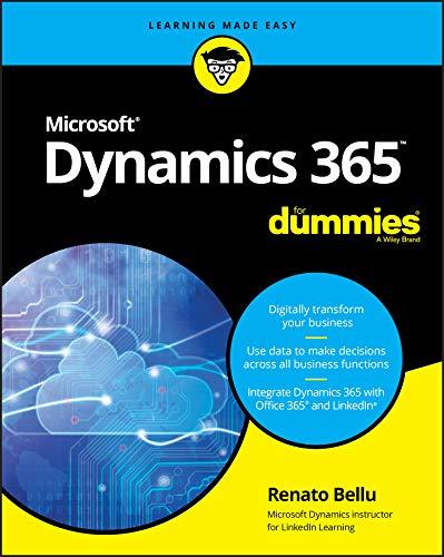 Microsoft Dynamics 365 For Dummies (For Dummies (Computer/Tech)) By Renato Bellu